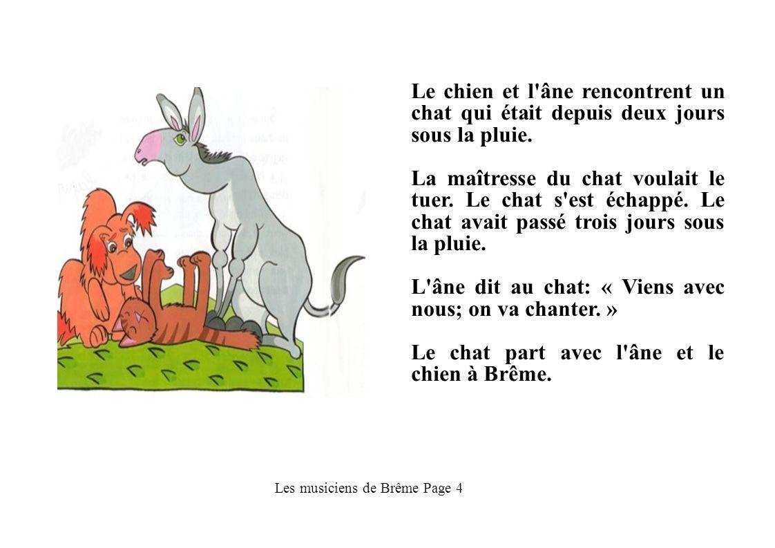 Les musiciens de Brême Page 5 L âne, le chien et le chat rencontrent un coq qui criait très fort.