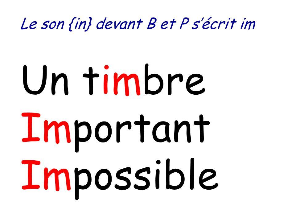 Un timbre Important Impossible Le son {in} devant B et P sécrit im