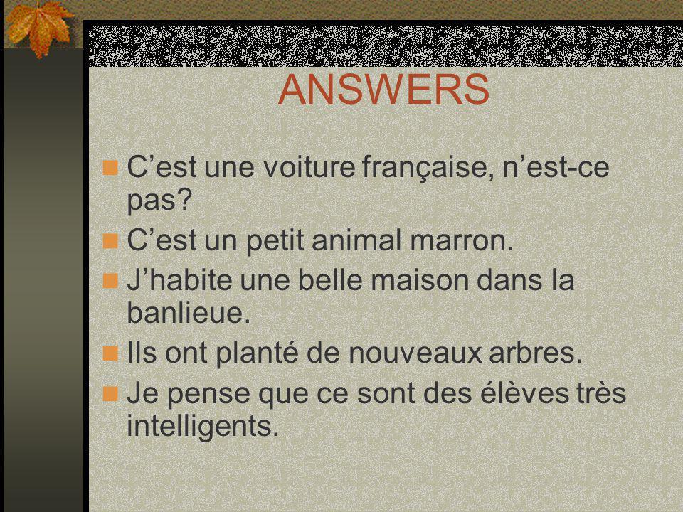ANSWERS Cest une voiture française, nest-ce pas. Cest un petit animal marron.