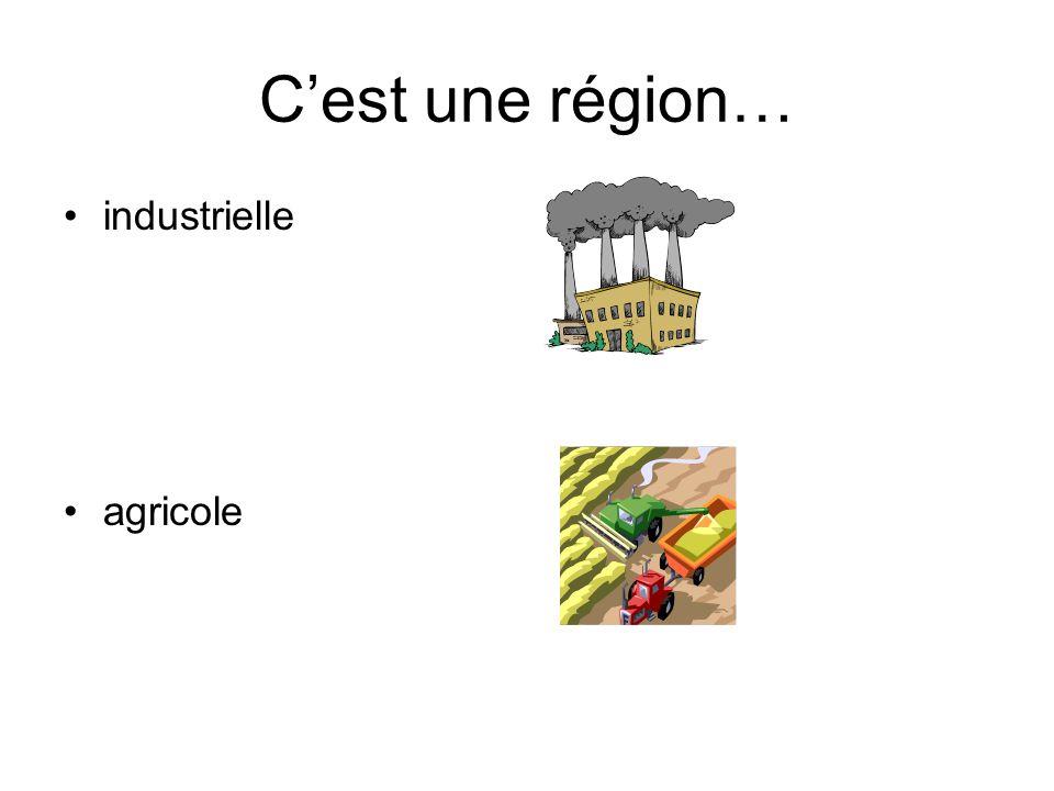 Cest une région… industrielle agricole