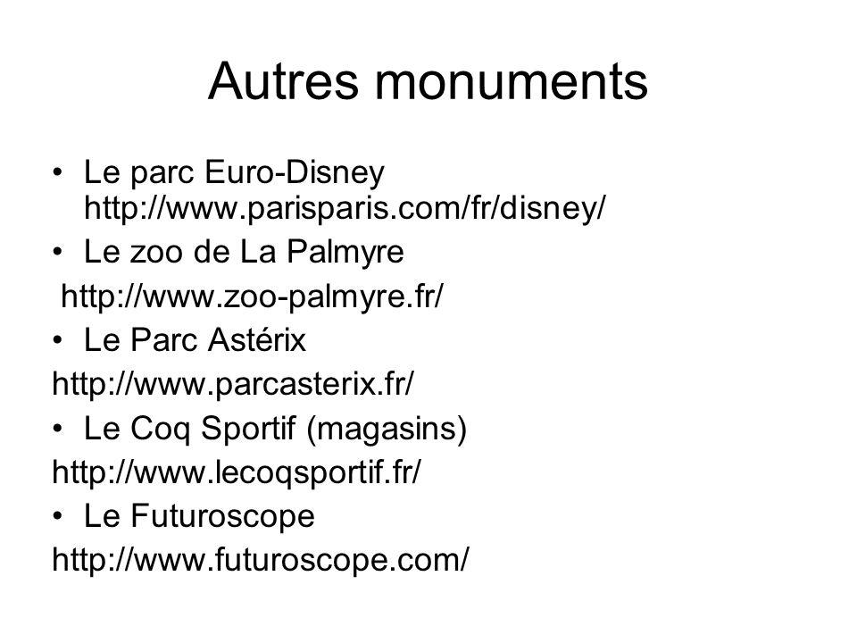 Autres monuments Le parc Euro-Disney http://www.parisparis.com/fr/disney/ Le zoo de La Palmyre http://www.zoo-palmyre.fr/ Le Parc Astérix http://www.p
