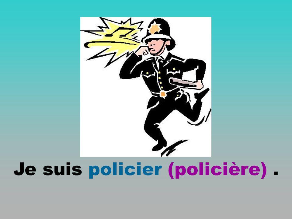 Je suis policier (policière).