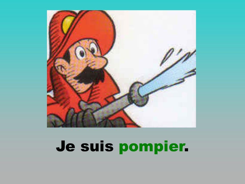 Je suis pompier.