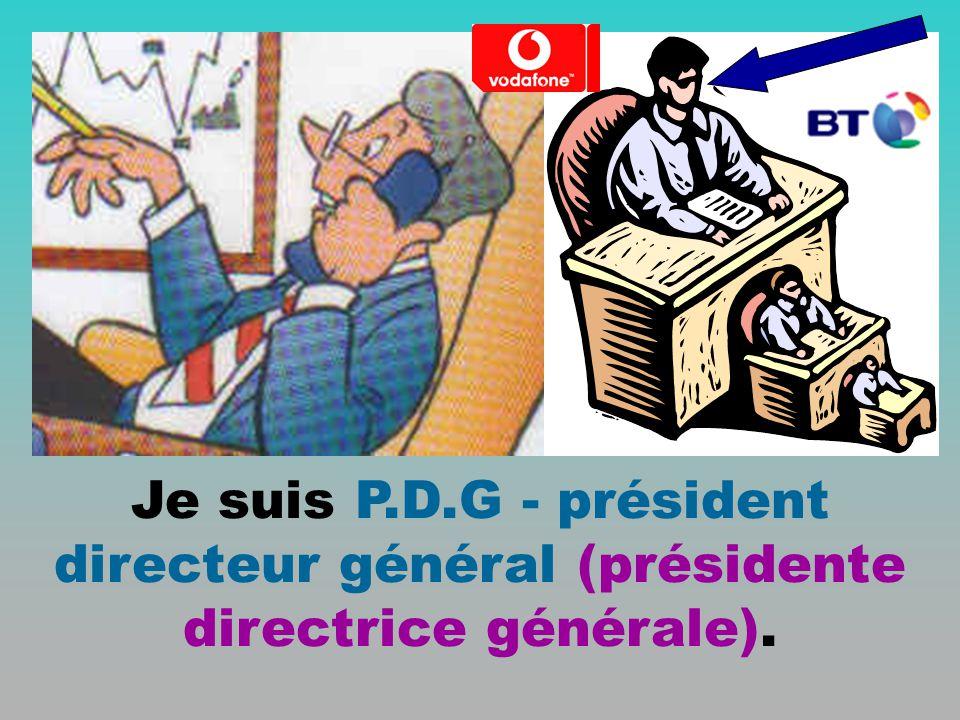 Je suis P.D.G - président directeur général (présidente directrice générale).