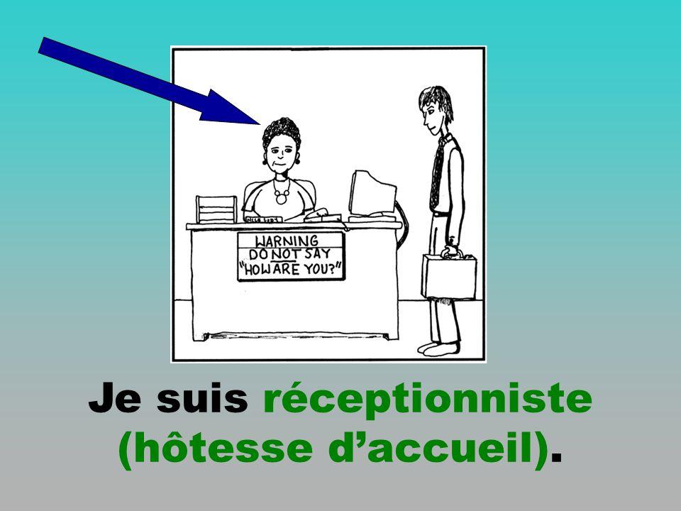 Je suis réceptionniste (hôtesse daccueil).
