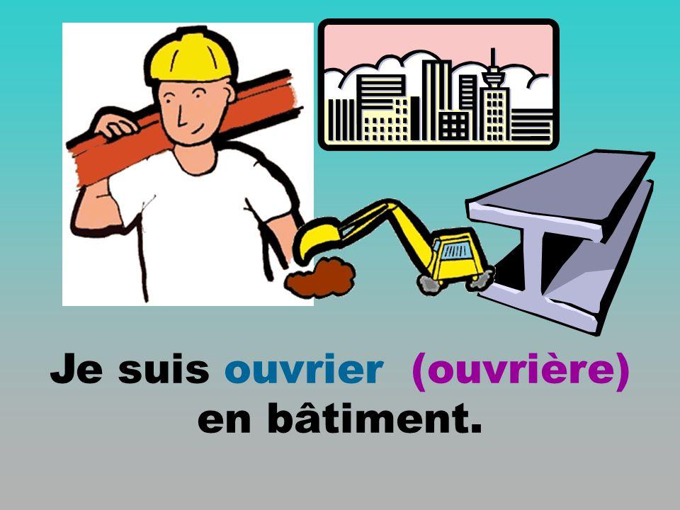 Je suis ouvrier (ouvrière) en bâtiment.