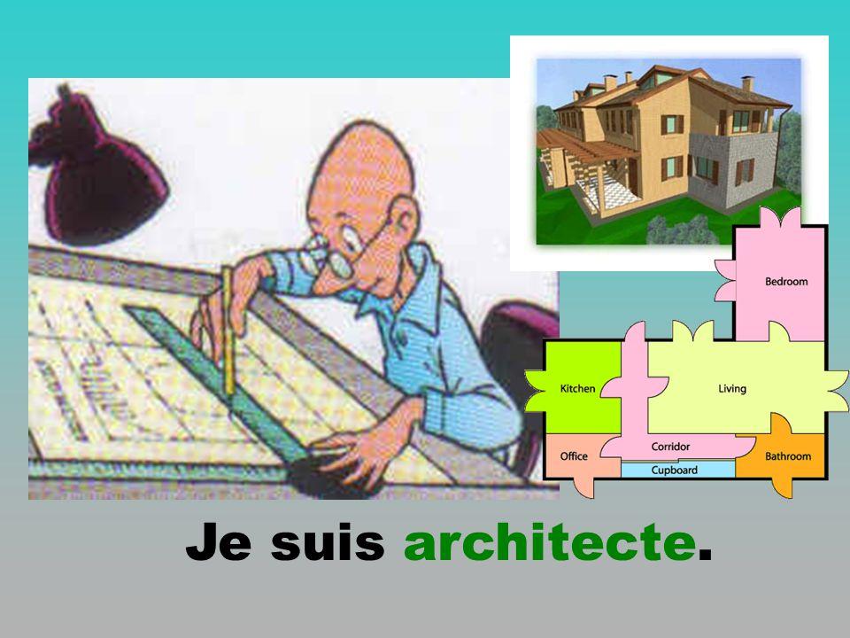 Je suis architecte.