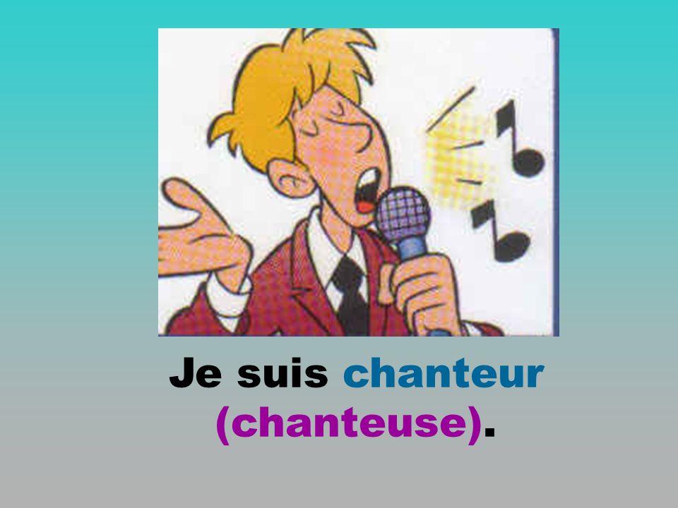 Je suis chanteur (chanteuse).
