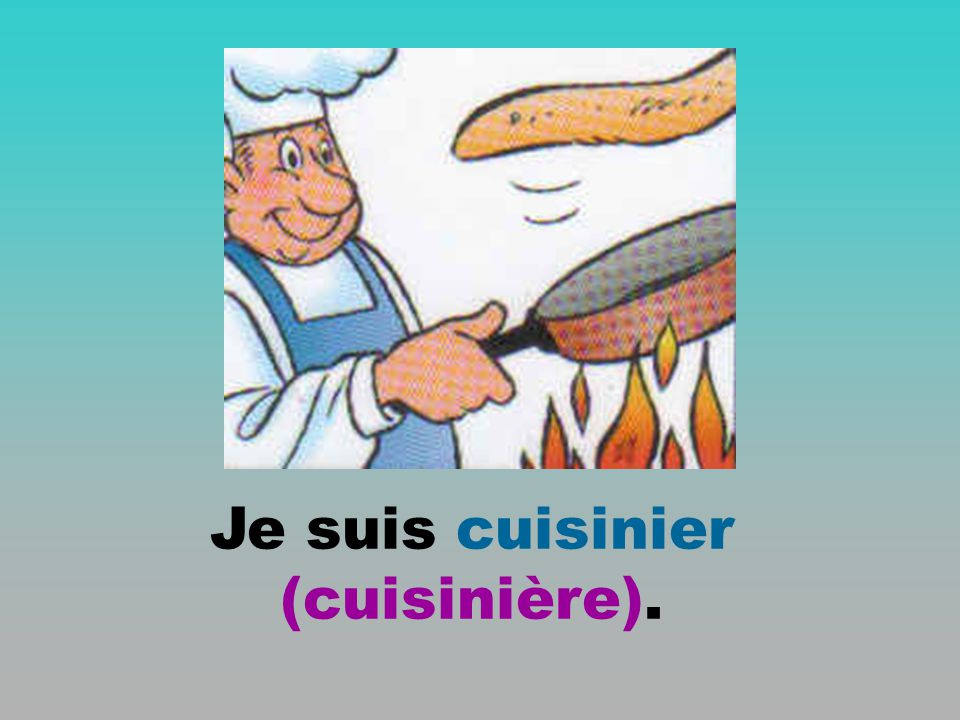 Je suis cuisinier (cuisinière).