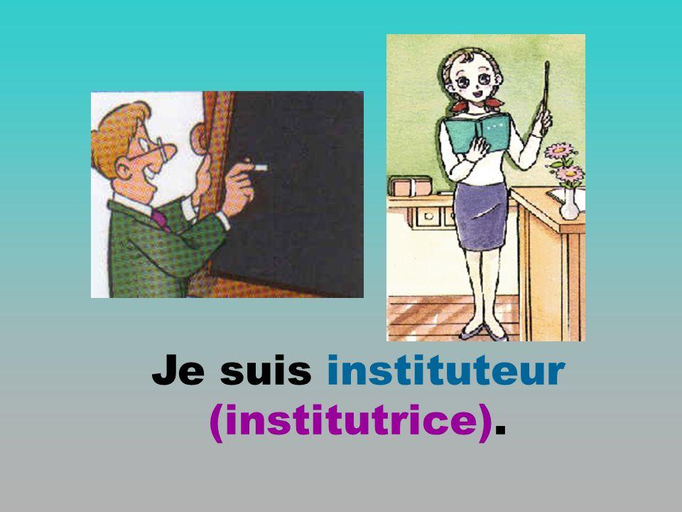 Je suis instituteur (institutrice).