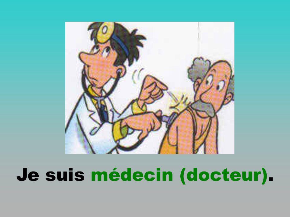 Je suis médecin (docteur).