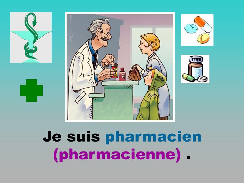 Je suis pharmacien (pharmacienne).