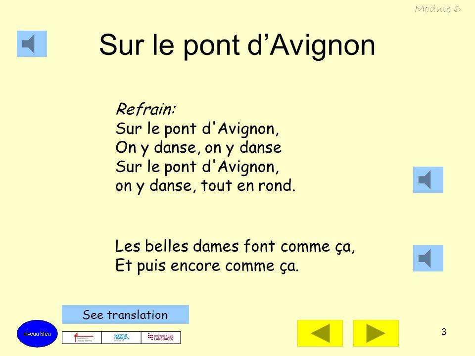 2 Sur le pont dAvignon Refrain: Sur le pont d'Avignon, On y danse, on y danse Sur le pont d'Avignon, on y danse, tout en rond. Les beaux messieurs fon