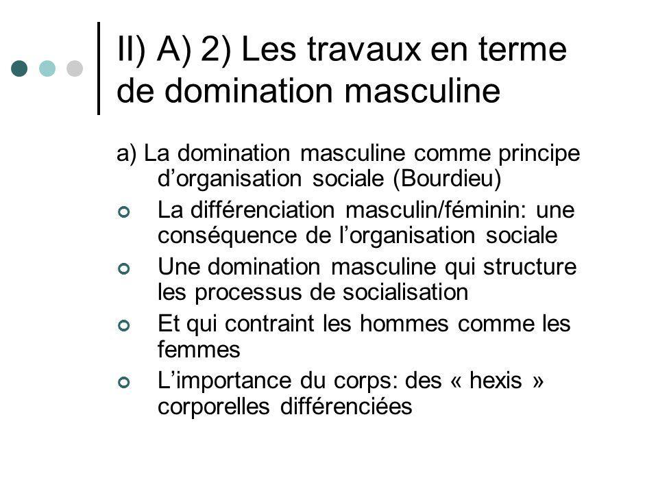II) A) 2) Les travaux en terme de domination masculine a) La domination masculine comme principe dorganisation sociale (Bourdieu) La différenciation m