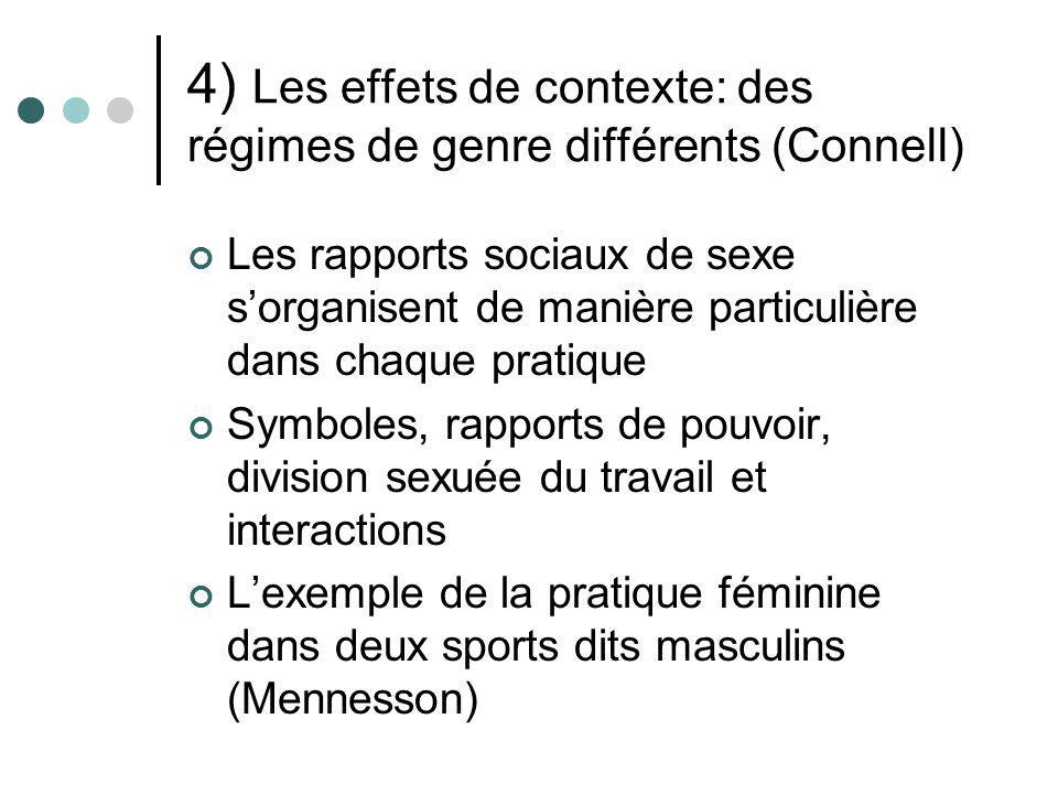 4) Les effets de contexte: des régimes de genre différents (Connell) Les rapports sociaux de sexe sorganisent de manière particulière dans chaque prat
