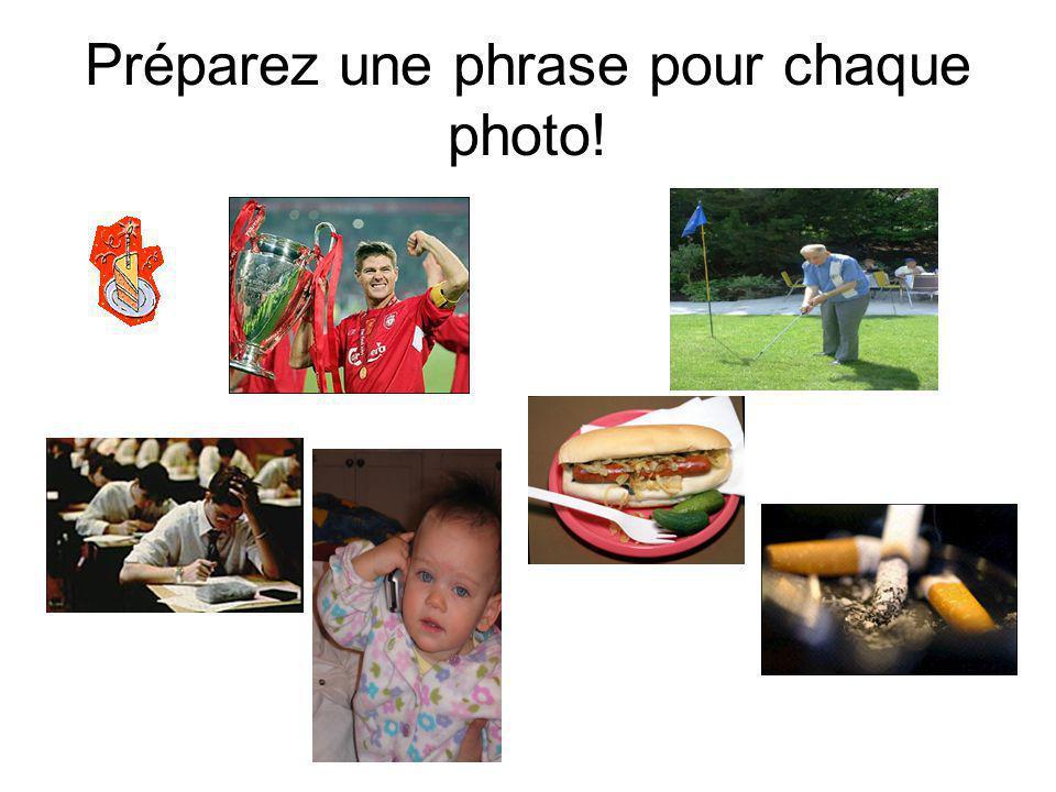 Préparez une phrase pour chaque photo!