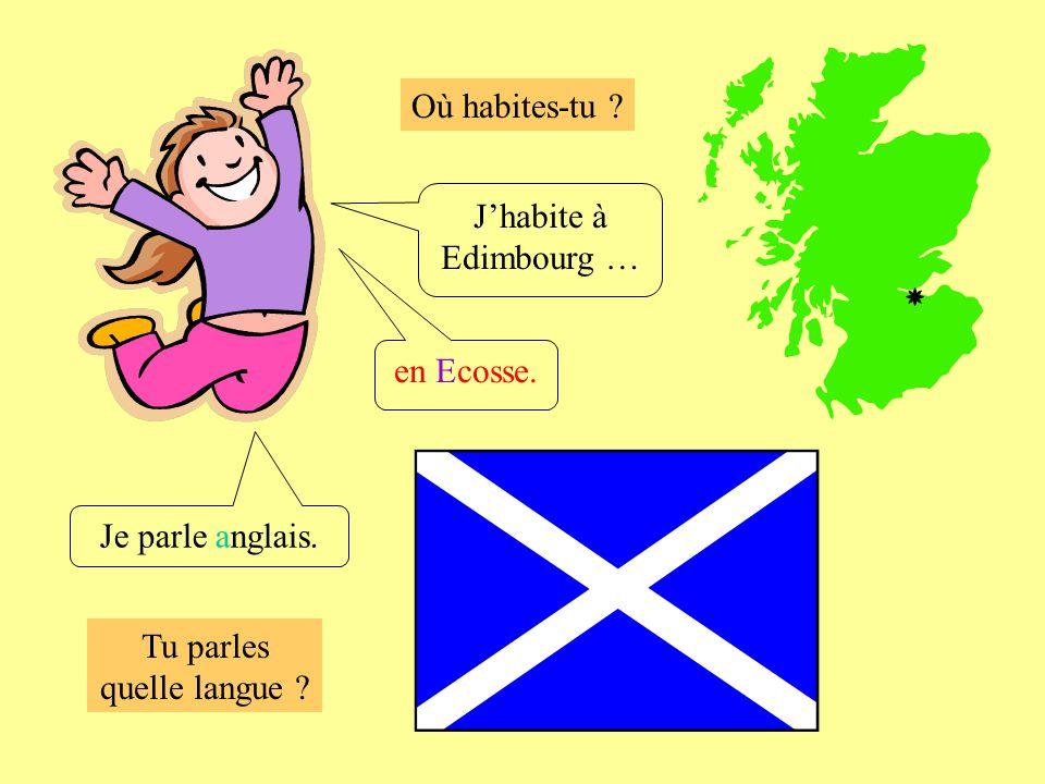 Où habites-tu ? Tu parles quelle langue ? Jhabite à Edimbourg … Je parle anglais. en Ecosse.
