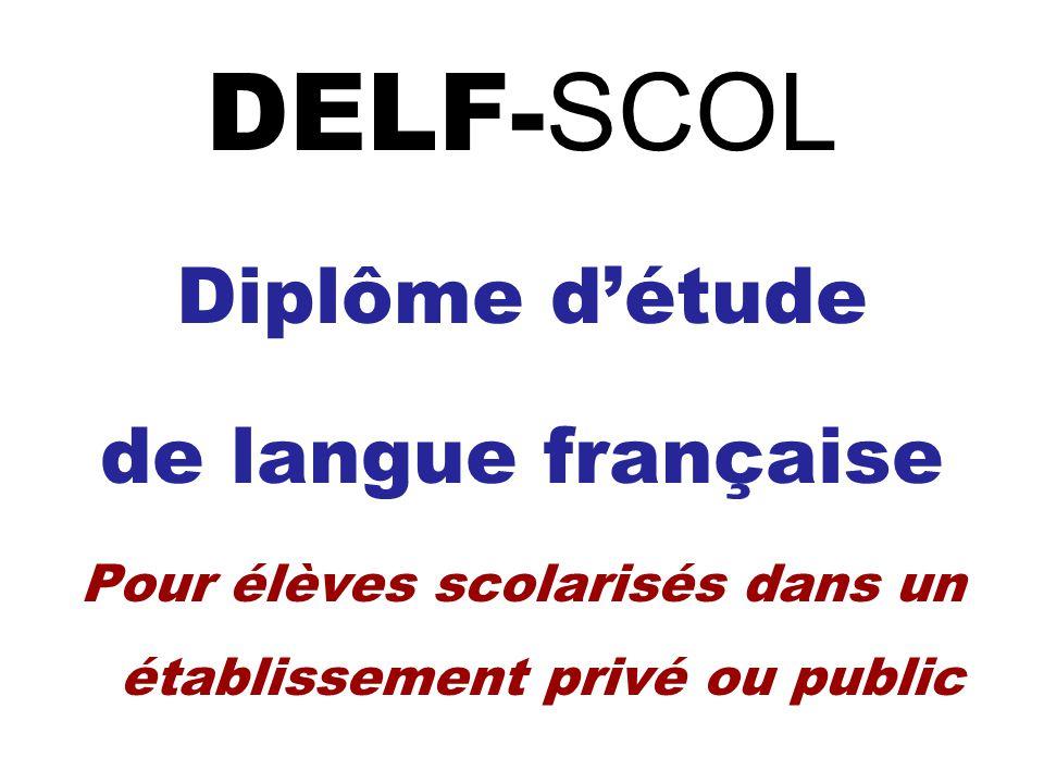 DELF- SCOL Diplôme détude de langue française Pour élèves scolarisés dans un établissement privé ou public