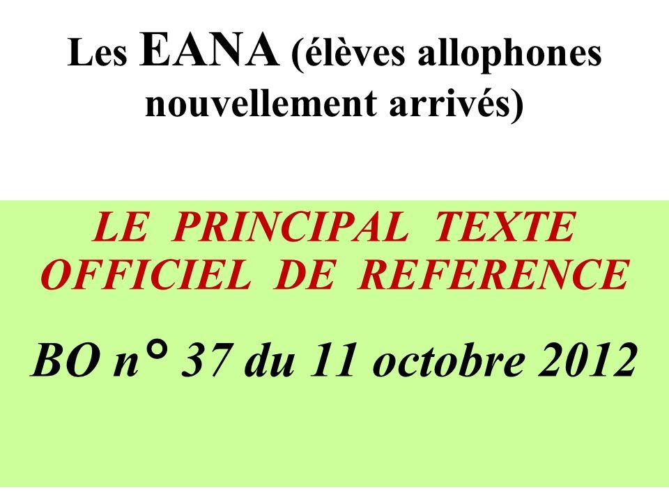 Les EANA (élèves allophones nouvellement arrivés) LE PRINCIPAL TEXTE OFFICIEL DE REFERENCE BO n° 37 du 11 octobre 2012