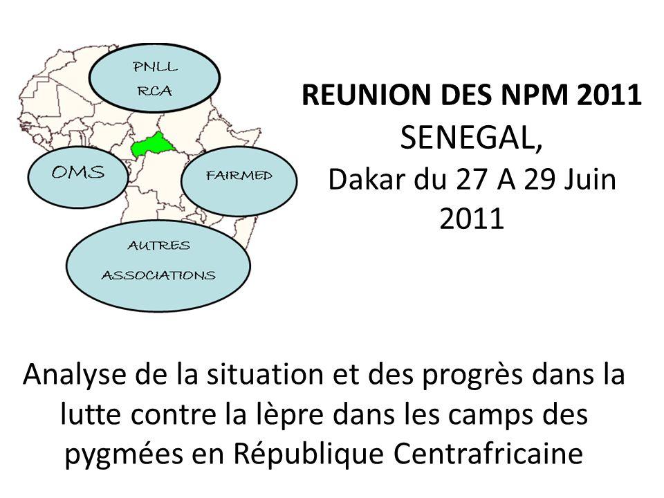 REUNION DES NPM 2011 SENEGAL, Dakar du 27 A 29 Juin 2011 Analyse de la situation et des progrès dans la lutte contre la lèpre dans les camps des pygmé