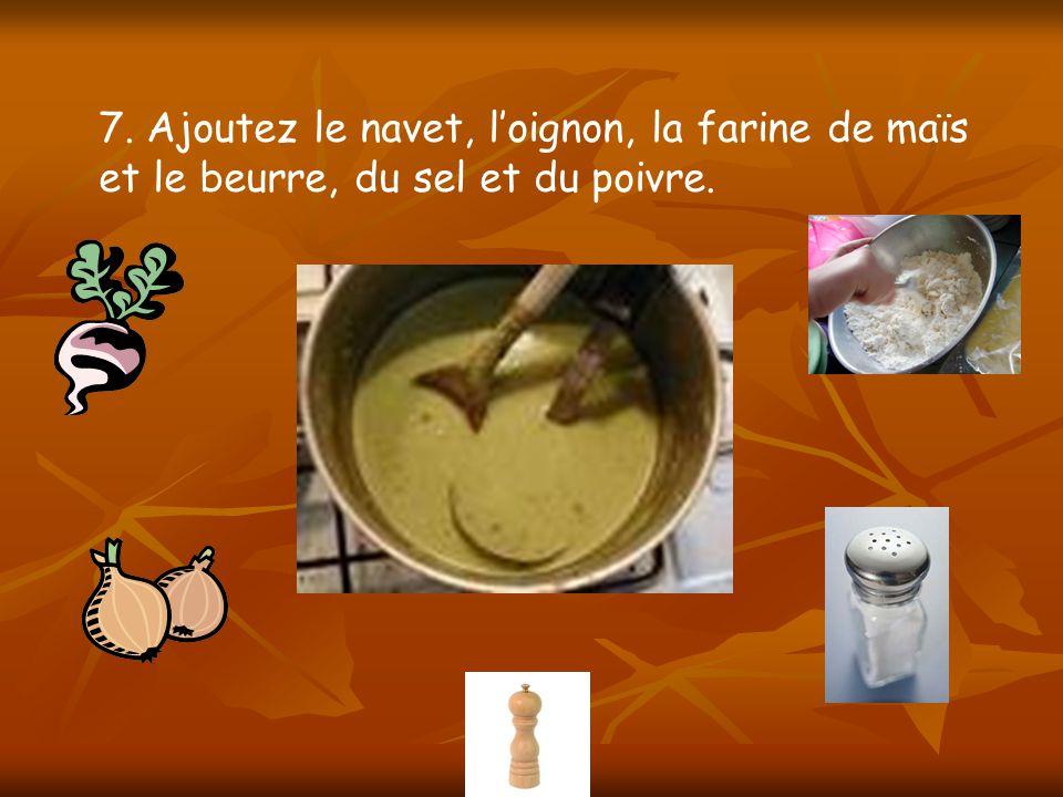 7. Ajoutez le navet, loignon, la farine de maïs et le beurre, du sel et du poivre.