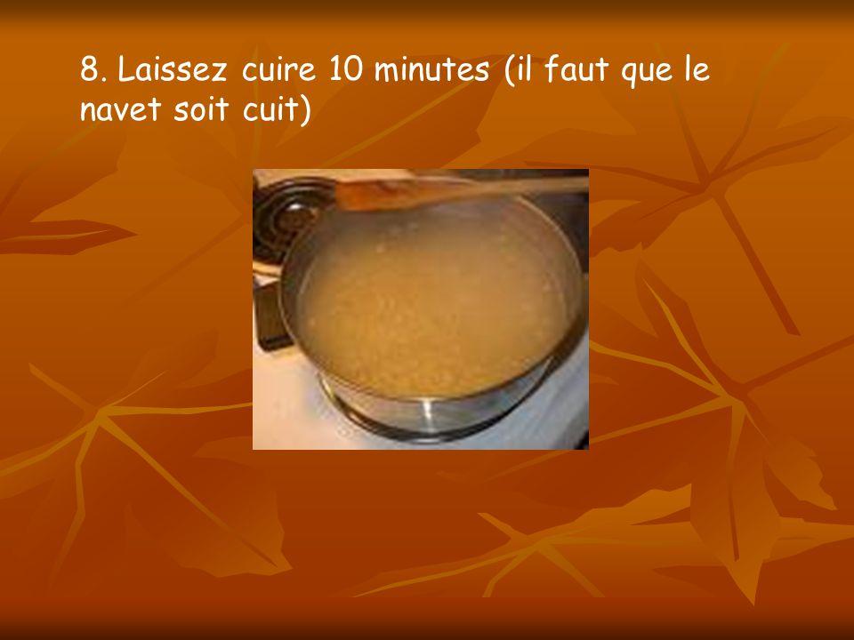 8. Laissez cuire 10 minutes (il faut que le navet soit cuit)