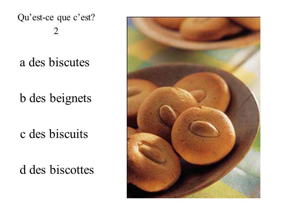 c des biscuits Quest-ce que cest? 2 b des beignets d des biscottes a des biscutes