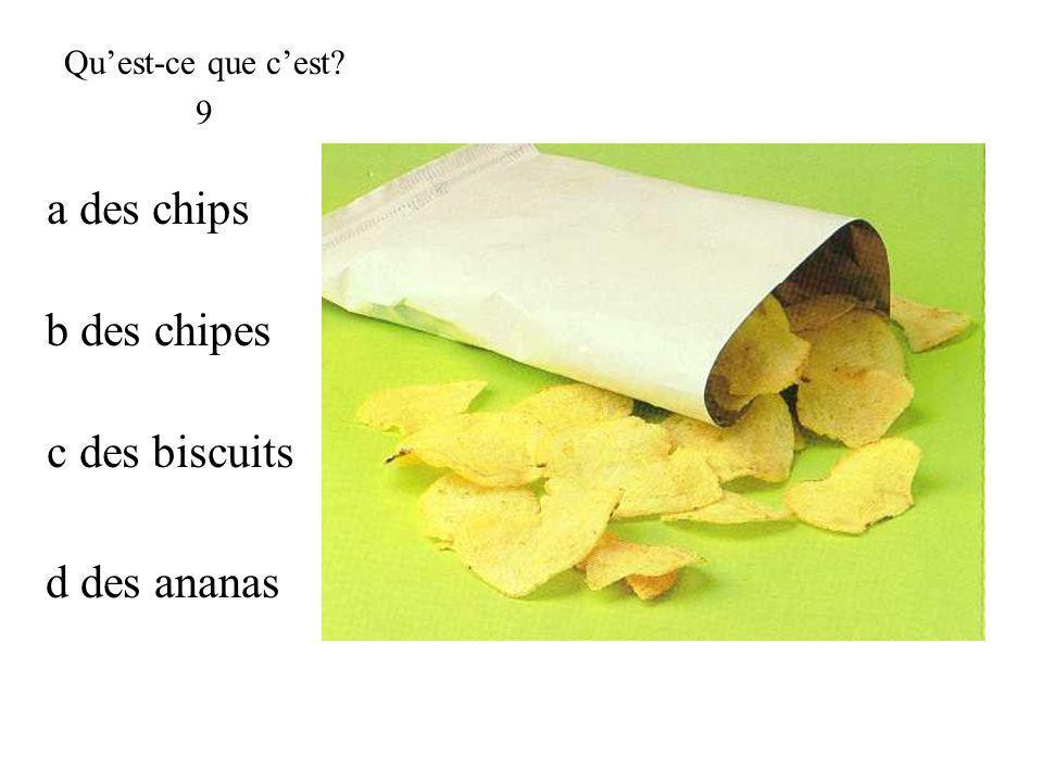 c des biscuits Quest-ce que cest 9 b des chipes d des ananas a des chips