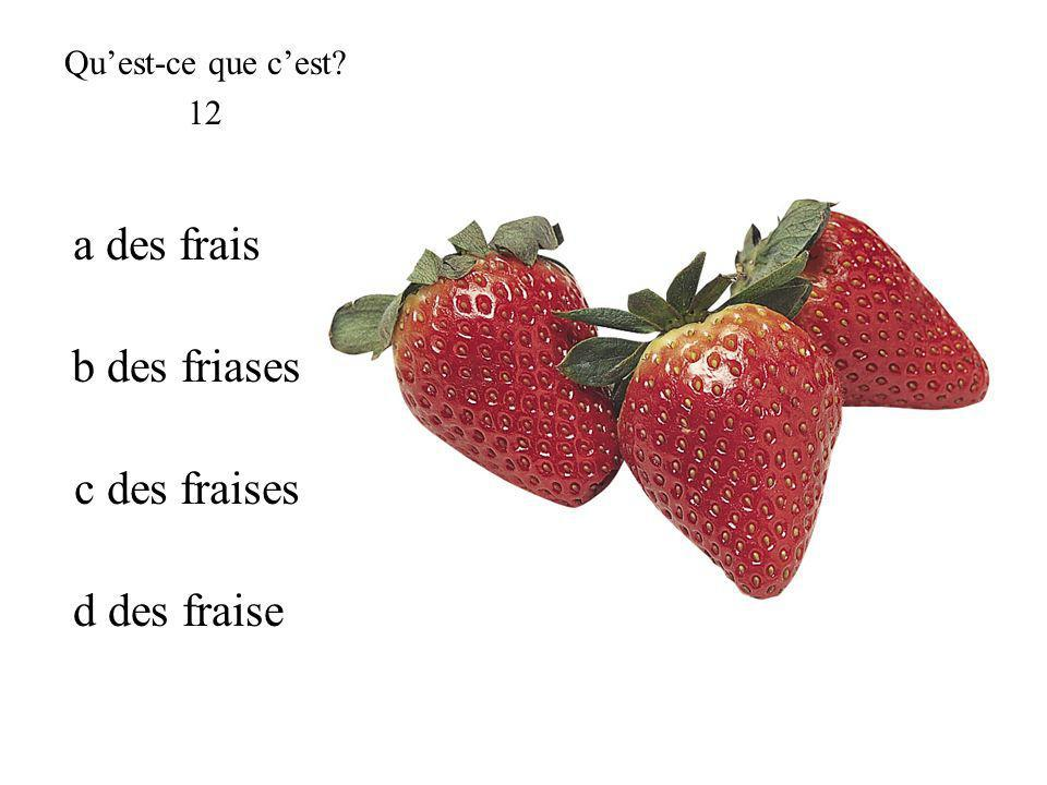 c des fraises Quest-ce que cest 12 a des frais b des friases d des fraise