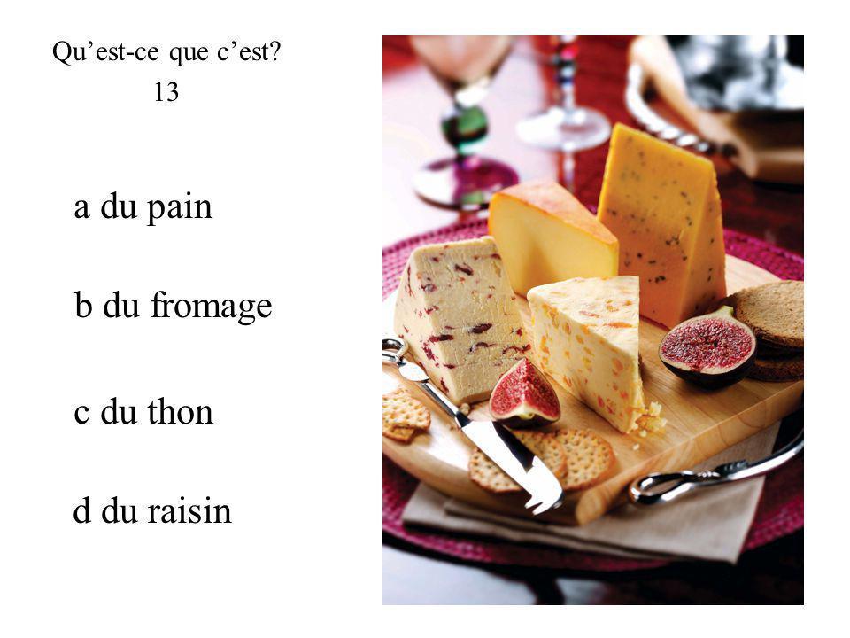 b du fromage Quest-ce que cest? 13 a du pain c du thon d du raisin
