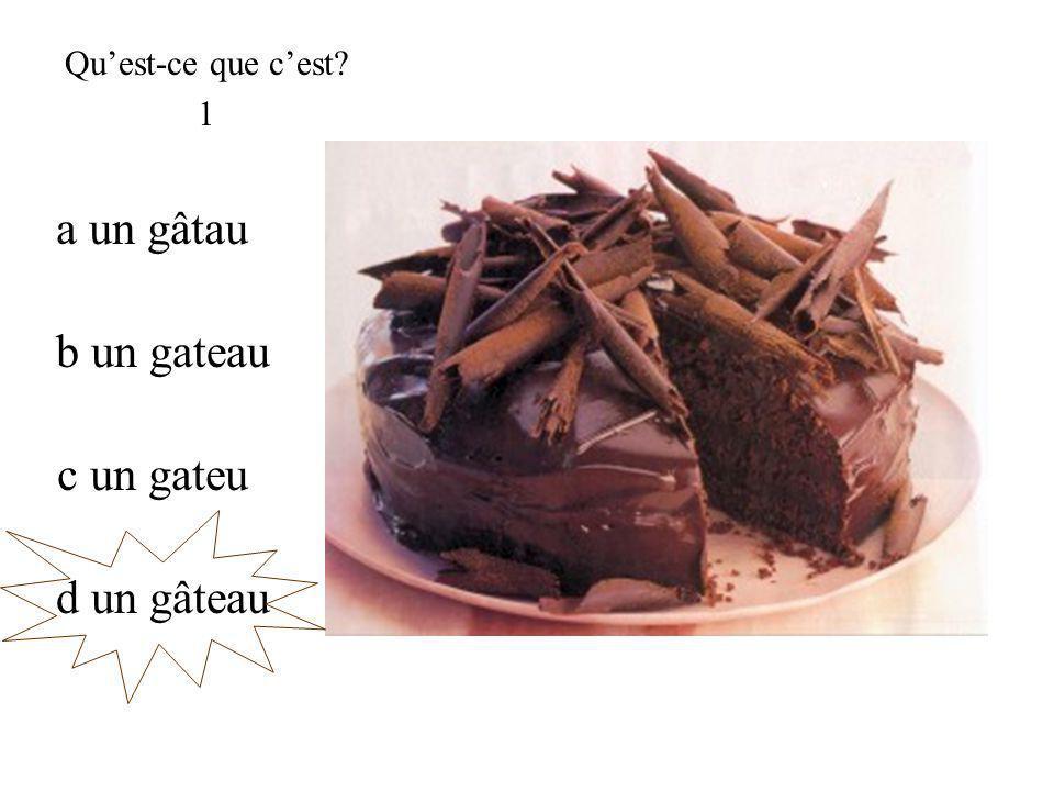 d un gâteau Quest-ce que cest 1 c un gateu b un gateau a un gâtau