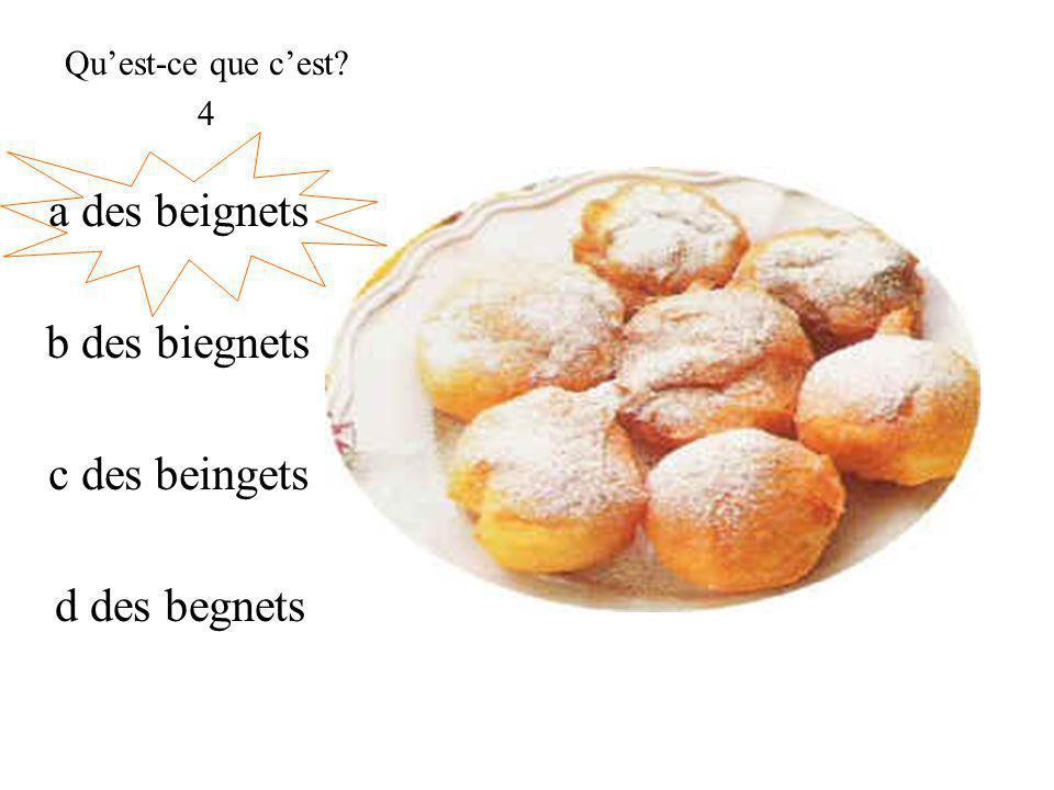 a des beignets Quest-ce que cest 4 c des beingets b des biegnets d des begnets