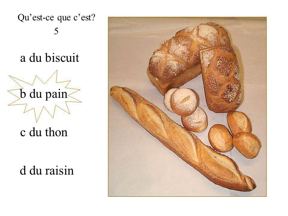 b du pain Quest-ce que cest? 5 c du thon d du raisin a du biscuit