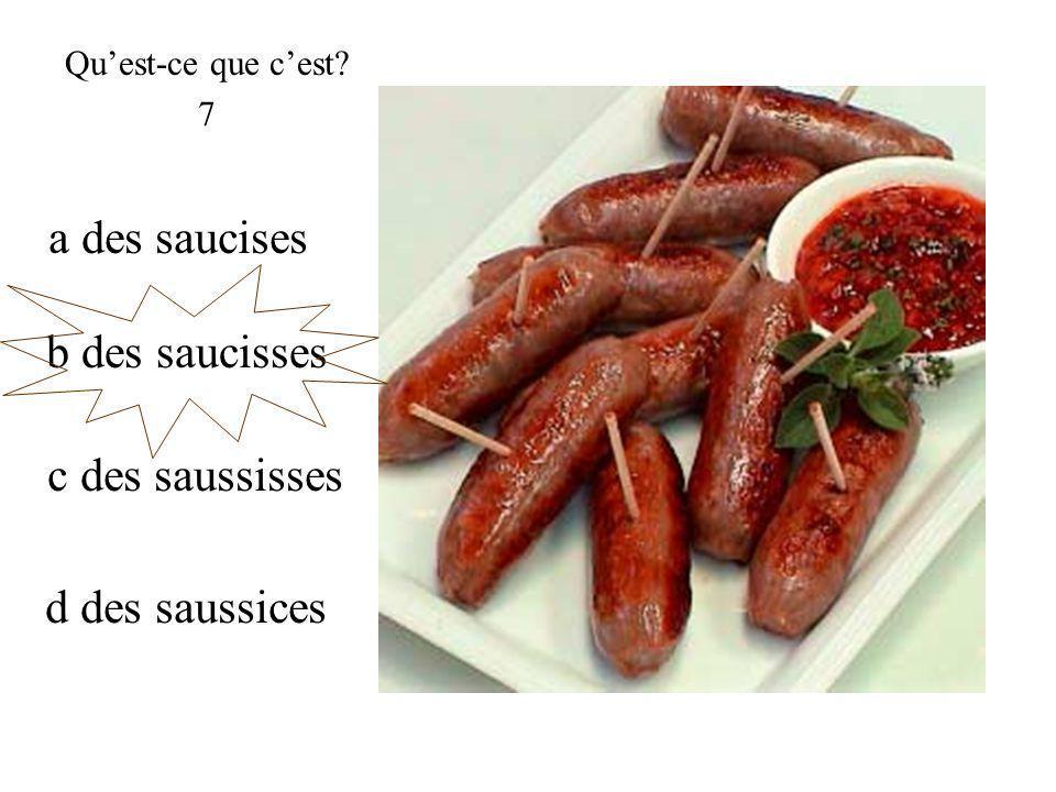b des saucisses Quest-ce que cest 7 a des saucises c des saussisses d des saussices
