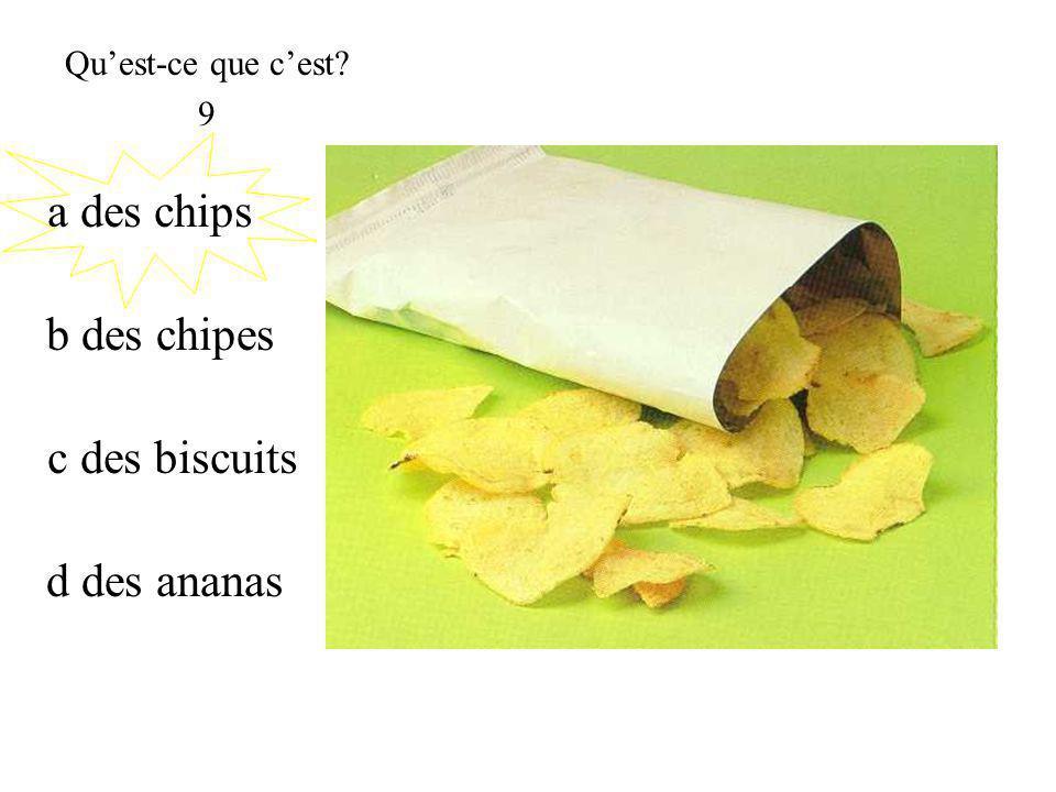 c des biscuits Quest-ce que cest? 9 b des chipes d des ananas a des chips