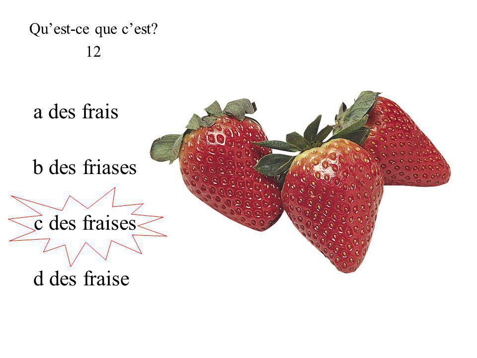 c des fraises Quest-ce que cest? 12 a des frais b des friases d des fraise