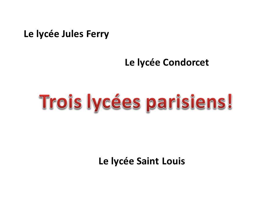 Le lycée Jules Ferry Le lycée Condorcet Le lycée Saint Louis