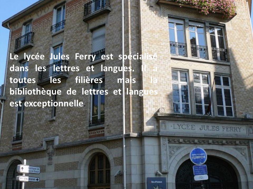 Le lycée Jules Ferry est spécialisé dans les lettres et langues. Il a toutes les filières mais la bibliothèque de lettres et langues est exceptionnell