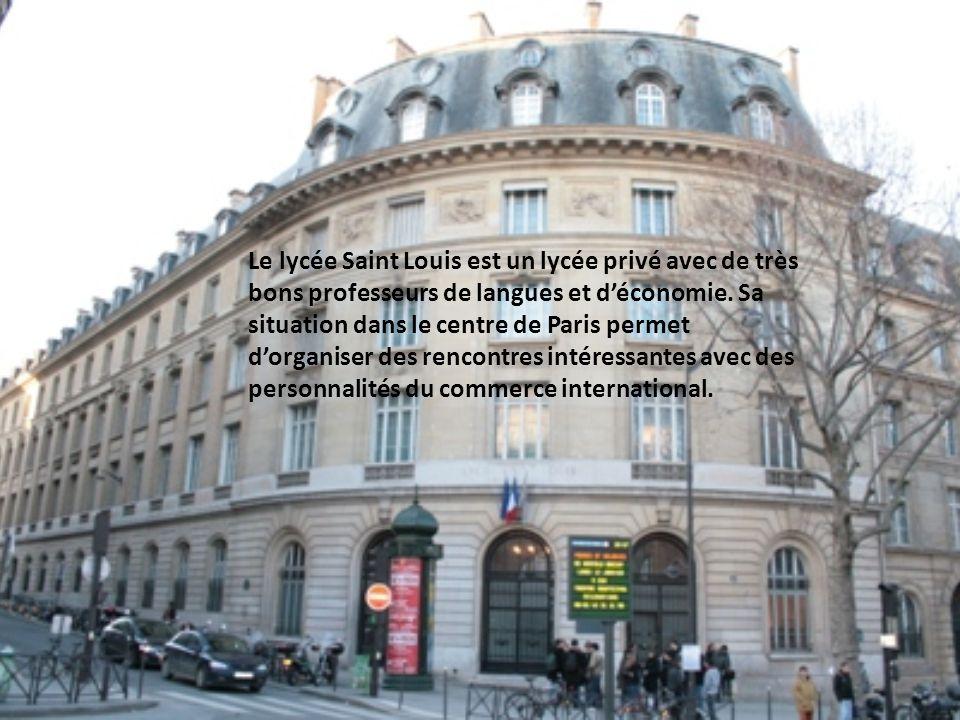 Le lycée Saint Louis est un lycée privé avec de très bons professeurs de langues et déconomie. Sa situation dans le centre de Paris permet dorganiser