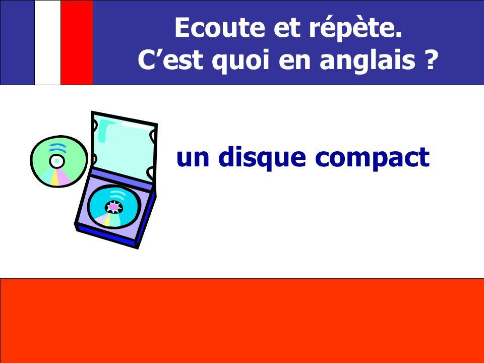 un disque compact Ecoute et répète. Cest quoi en anglais ?