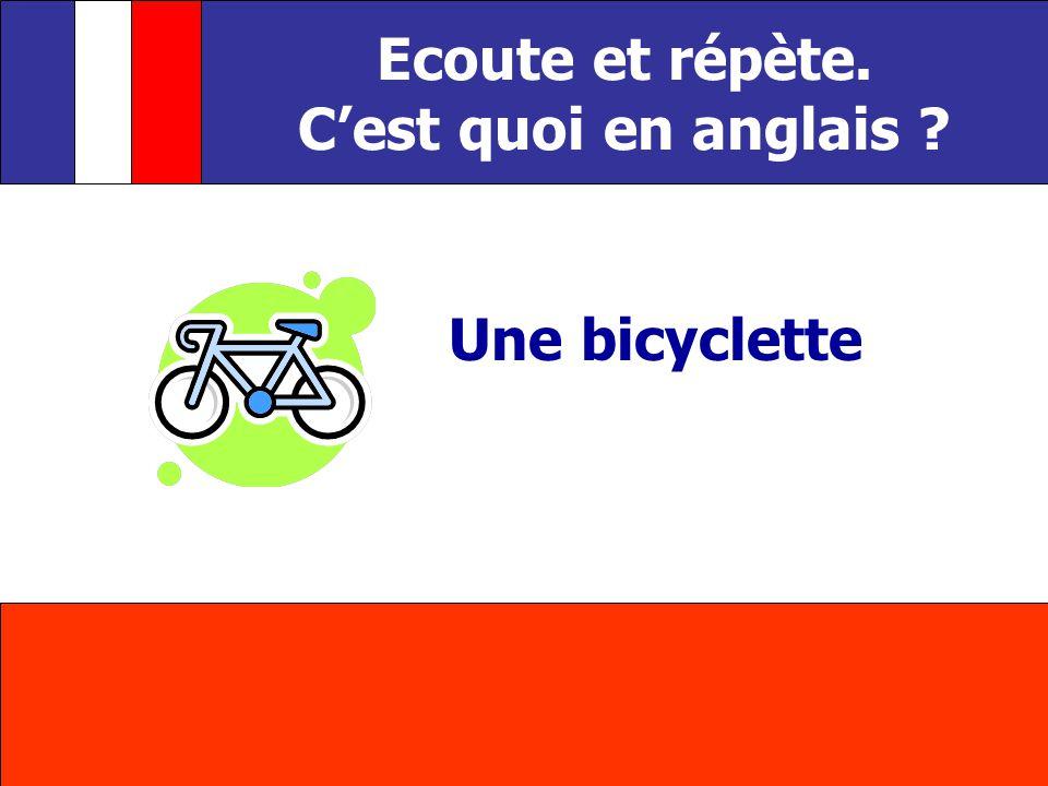 Une bicyclette Ecoute et répète. Cest quoi en anglais ?