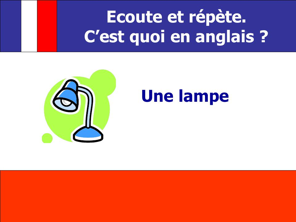 Une lampe Ecoute et répète. Cest quoi en anglais ?