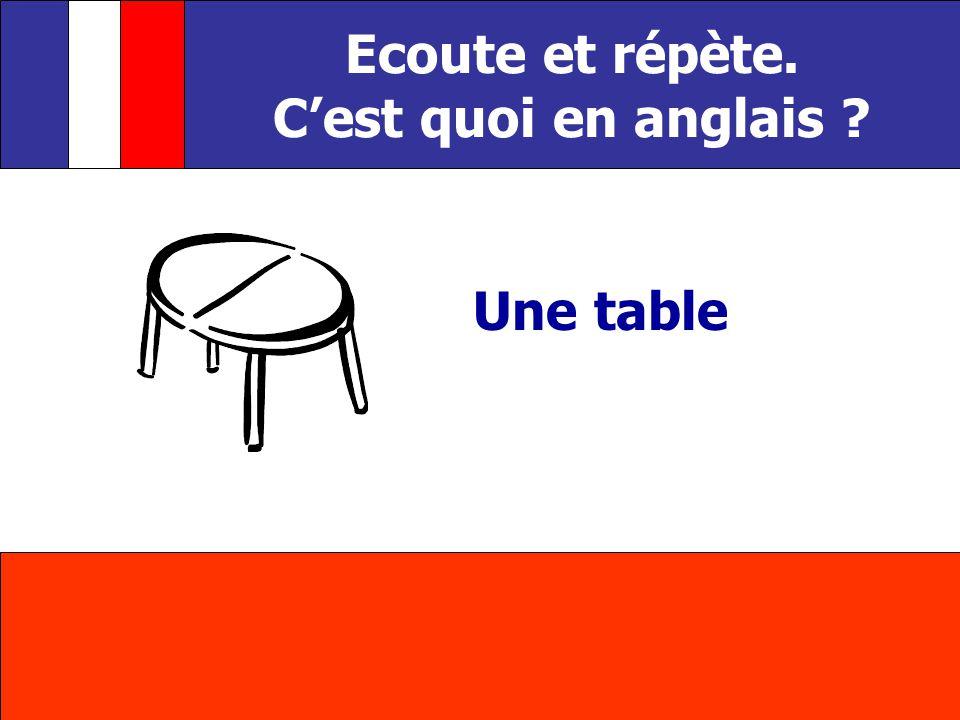 Une table Ecoute et répète. Cest quoi en anglais ?
