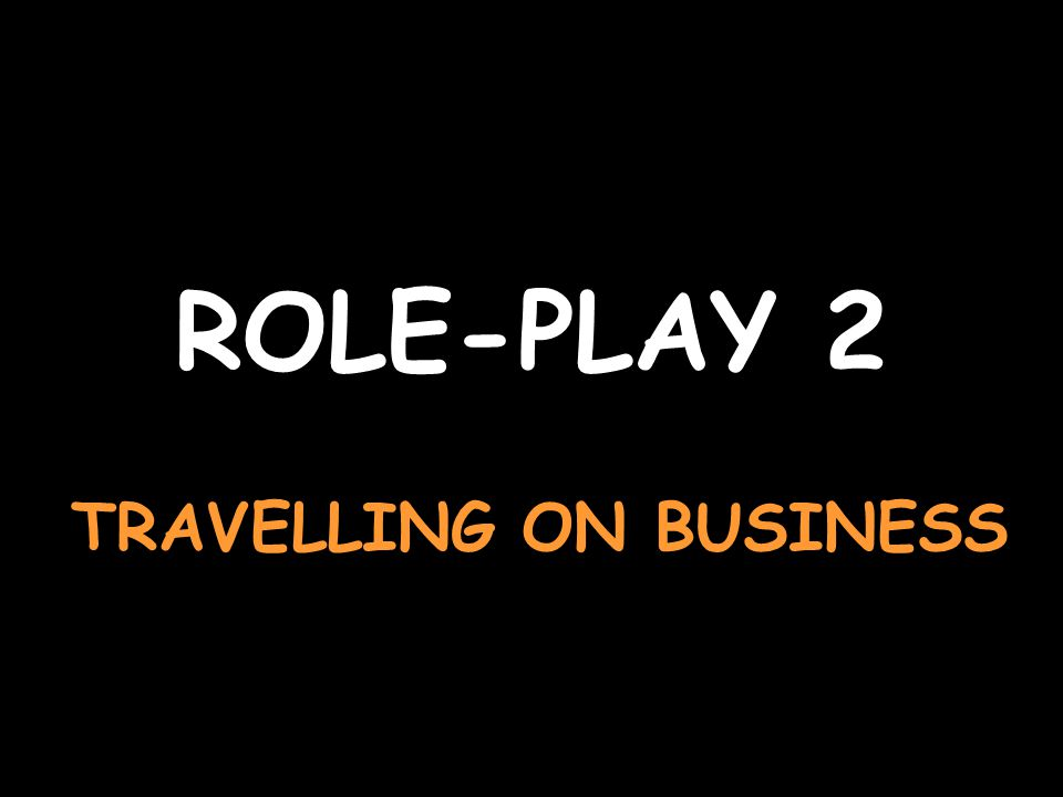 ROLE-PLAY 2 TRAVELLING ON BUSINESS