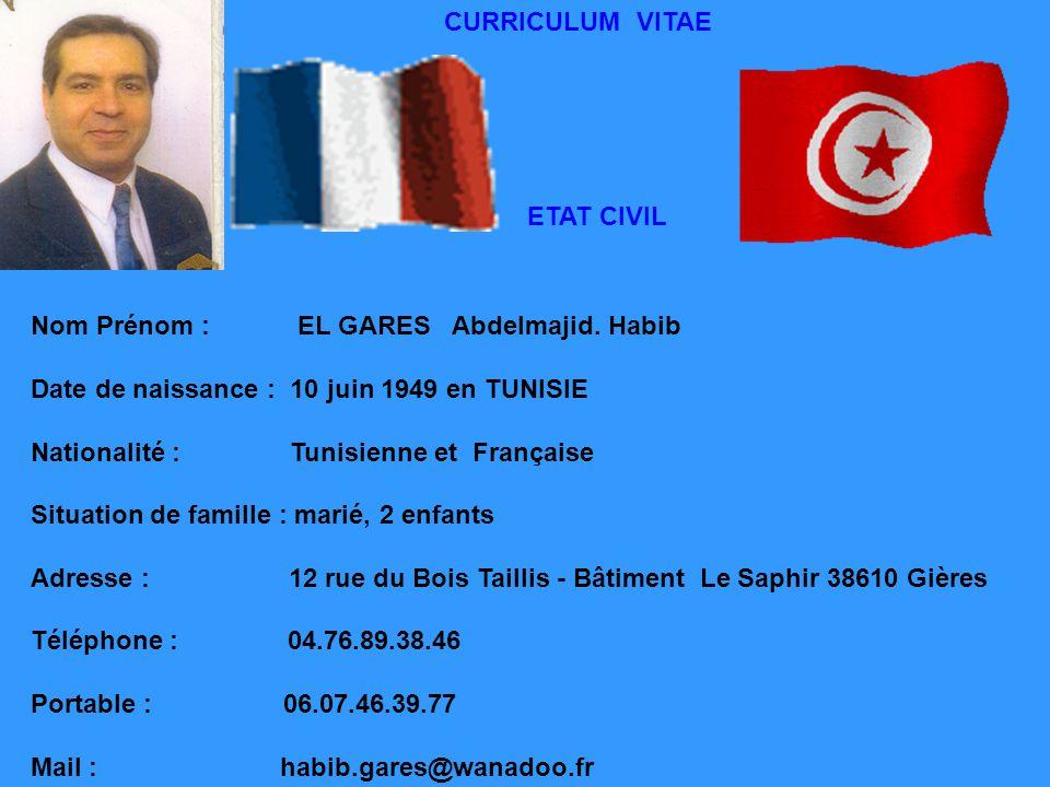 CURRICULUM VITAE ETAT CIVIL Nom Prénom : EL GARES Abdelmajid. Habib Date de naissance : 10 juin 1949 en TUNISIE Nationalité : Tunisienne et Française