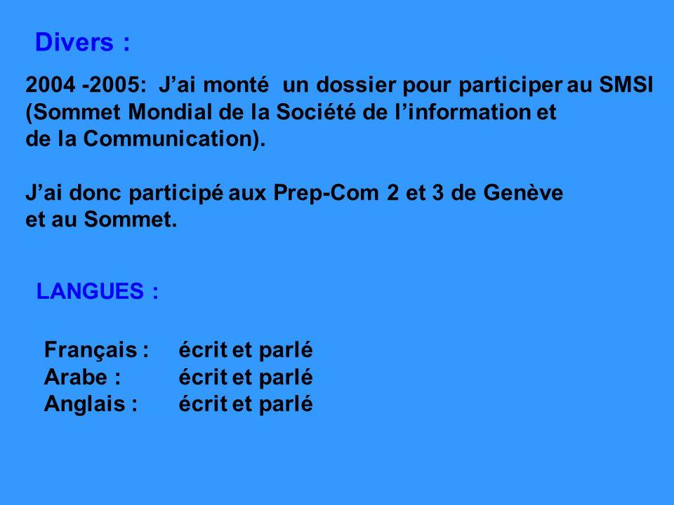 Français :écrit et parlé Arabe : écrit et parlé Anglais :écrit et parlé LANGUES : Divers : 2004 -2005: Jai monté un dossier pour participer au SMSI (S