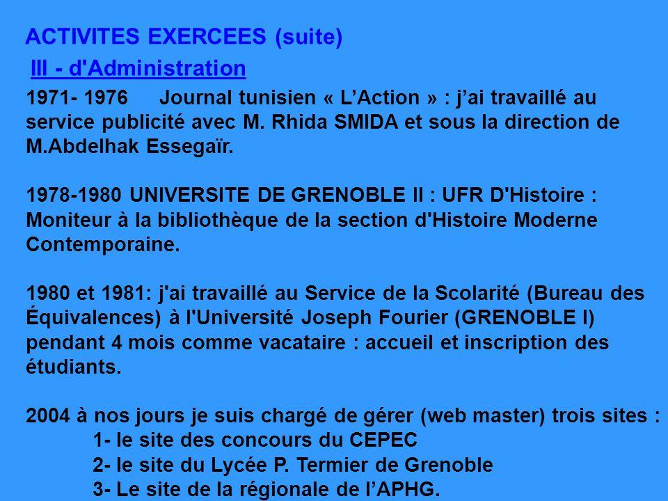III - d'Administration ACTIVITES EXERCEES (suite) 1971- 1976 Journal tunisien « LAction » : jai travaillé au service publicité avec M. Rhida SMIDA et