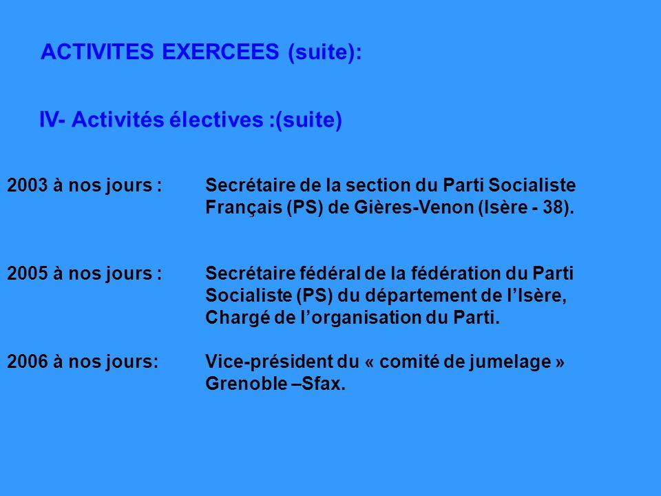 IV- Activités électives :(suite) 2003 à nos jours :Secrétaire de la section du Parti Socialiste Français (PS) de Gières-Venon (Isère - 38). 2005 à nos