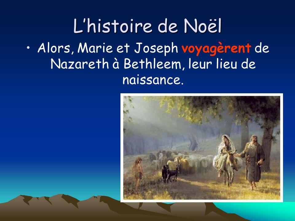 Lhistoire de Noël Alors, Marie et Joseph voyagèrent de Nazareth à Bethleem, leur lieu de naissance.