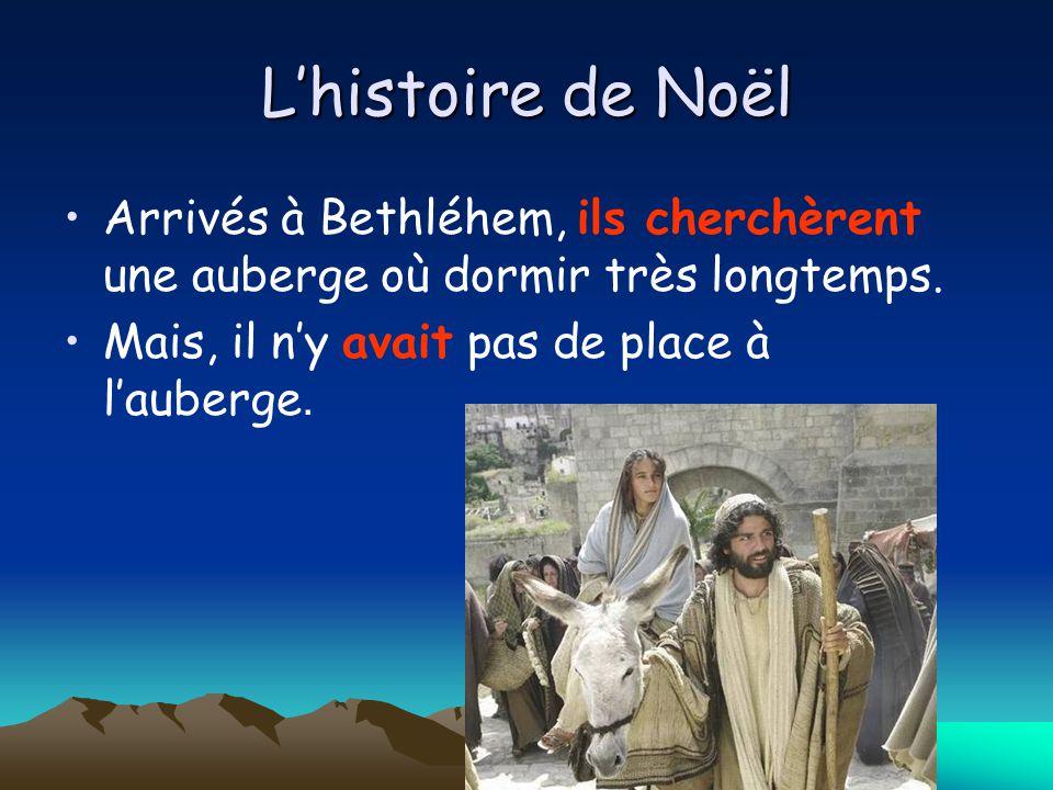 Lhistoire de Noël Arrivés à Bethléhem, ils cherchèrent une auberge où dormir très longtemps.